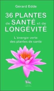 Gérard Edde - 36 plantes de santé et de longévité.