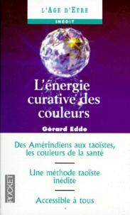 L'ENERGIE CURATIVE DES COULEURS.- Harmoniser vos énergie avec la chromathérapie chinoise - Gérard Edde |