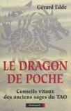 Gérard Edde - LE DRAGON DE POCHE. - Conseils vitaux des anciens sages du Tao.