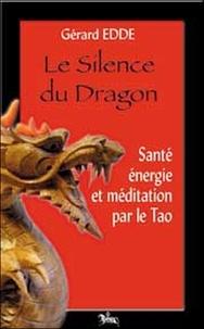 Gérard Edde - Le Silence du Dragon - Santé, énergie et méditation selon le Tao.