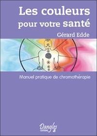 Gérard Edde - Les Couleurs pour votre santé - Méthode pratique de chromothérapie....