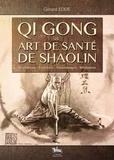 Gérard Edde - Qi Gong et art de santé de Shaolin - Respirations, exercices, automassages, méditations.