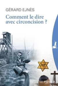 Gérard Ejnès - Comment le dire avec circoncision ?.