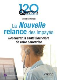 Gérard Eschenazi - La Nouvelle relance des impayés - Recouvrez la santé financière de votre entreprise.