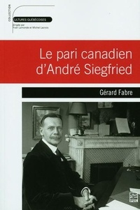 Gérard Fabre - Le pari canadien d'André Siegfried.