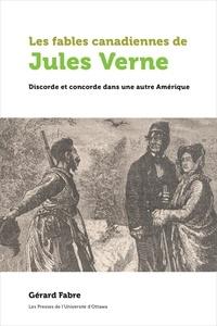 Gérard Fabre - Les fables canadiennes de Jules Verne - Discorde et concorde dans une autre Amérique.