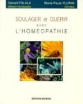 Gérard Falala et Marie-Paule Florin - Soulager et guérir avec l'homéopathie.