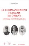 Gérard Fassy - Le commandement français en Orient (Octobre 1915 - Novembre 1918).