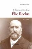 Gérard Fauconnier - Elie Reclus (1827-1904) - Le génie des frères Reclus.
