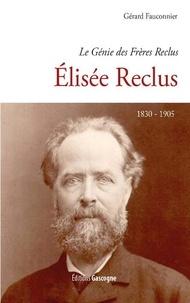 Gérard Fauconnier - Elisée Reclus (1830-1905) - Le génie des frères Reclus.