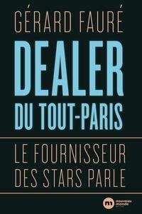 Gérard Faure - Dealer du Tout-Paris - Le fournisseur des stars parle.
