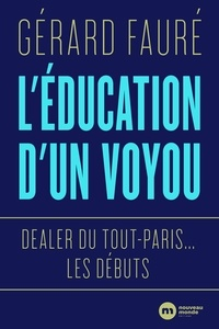 Gérard Faure - L'éducation d'un voyou - Dealer du Tout-Paris... les débuts.