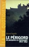 Gérard Fayolle - La vie quotidienne en Périgord au temps de Jacquou le Croquant.