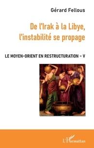 De l'Irak à la Libye, l'instabilité se propage- Le Moyen-Orient en restructuration - Volume V - Gérard Fellous |