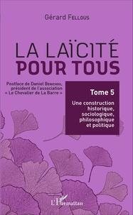 Accentsonline.fr La laïcité pour tous - Tome 5, Une construction historique, sociologique, philosophique et politique Image