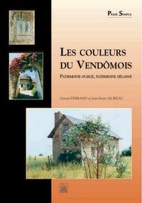 Gérard Ferrand et Jean-Pierre Moreau - Les couleurs du Vendômois - Patrimoine oublié, patrimoine délaissé.