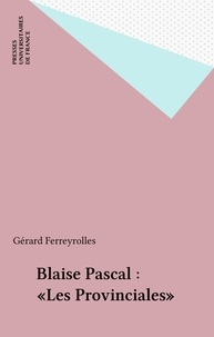 "Gérard Ferreyrolles - Blaise Pascal, "" Les Provinciales ""."