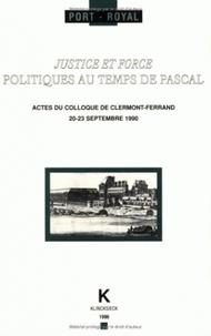 Gérard Ferreyrolles - Justice et force - Politiques au temps de Pascal.