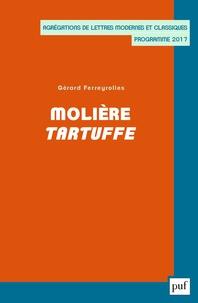 Gérard Ferreyrolles - Molière, Tartuffe - Agrégations de Lettres Modernes et Classiques, programme 2017.