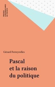 Gérard Ferreyrolles - Pascal et la raison du politique.