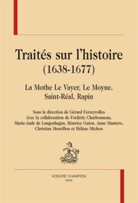 Gérard Ferreyrolles - Traités sur l'histoire (1638-1677) - La Mothe Le Vayer, Le Moyne, Saint-Réal, Rapin.