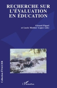 Gérard Figari et Lucie Mottier Lopez - Recherche sur l'évaluation en éducation - Problématiques, méthodologies et épistémologie.