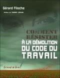 Gérard Filoche - Comment résister à la démolition du code du travail.