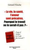 Gérard Filoche - La vie, la santé, l'amour sont précaires. Pourquoi le travail ne le serait-il pas? - Faut-il brûler le Code du travail ?.