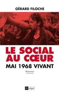 Gérard Filoche - Le social au coeur - Mai 1968 vivant. Mémoires (1945-1994).
