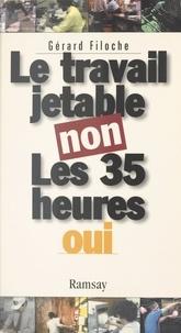 Gérard Filoche - Le travail jetable non, les 35 heures oui.