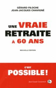 Gérard Filoche et Jean-Jacques Chavigné - Une vraie retraite à 60 ans, c'est possible.