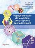 Gérard Flesch et Patrick Brunel - Voyage au coeur de la relation dose-réponse du médicament - Une approche quantitative et intégrée du développement du médicament en vue d'une utilisation optimale.