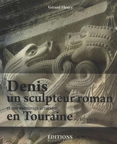 Gérard Fleury - Denis, un sculpteur roman et son entourage artistique en Touraine au XIIe siècle - Les oeuvres attachées à son vocabulaire et à son style.