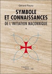 Gérard Fleury - Symbole et connaissances de l'initiation maçonnique.