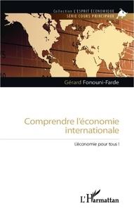 Gérard Fonouni-Farde - Comprendre l'économie internationale - L'économie pour tous !.