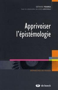 Gérard Fourez - Apprivoiser l'épistémologie.