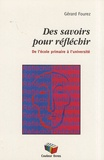 Gérard Fourez - Des savoirs pour réfléchir - De l'école primaire à l'université.