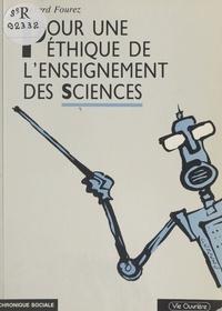 Gérard Fourez - Pour une éthique de l'enseignement des sciences.