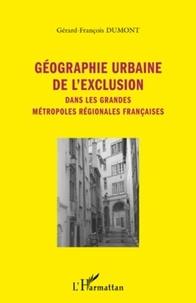 Gérard-François Dumont - Géographie urbaine de l'exclusion - Dans les grandes métropoles régionales françaises.