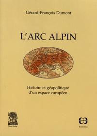 Gérard-François Dumont - L'arc alpin - Histoire et géopolitique d'un espace européen.