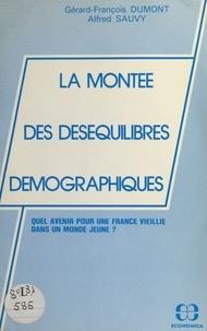 Gérard-François Dumont et Alfred Sauvy - La montée des déséquilibres démographiques : quel avenir pour une France vieillie dans un monde jeune ?.