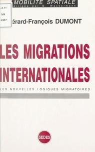Gérard-François Dumont et Gabriel Wackermann - Les migrations internationales - Les nouvelles logiques migratoires.