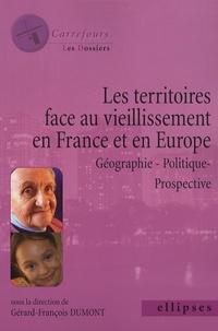 Gérard-François Dumont et Dominique Argoud - Les territoires face au vieillissement en Europe - Géographie - Politique - Prospective.