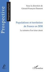 Gérard-François Dumont - Populations et territoires de France en 2030 - Le scénario d'un futur choisi.