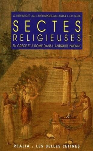 Gérard Freyburger et Marie-Laure Freyburger-Galland - Sectes religieuses en Grèce et à Rome dans l'Antiquité païenne.