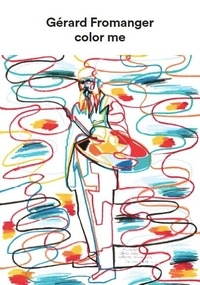 Gérard Fromanger - Color Me - Gérard Fromanger.