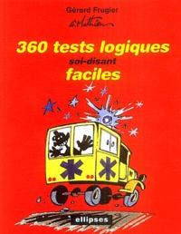 Gérard Frugier - 360 tests logiques soi-disant faciles.