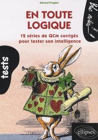 Gérard Frugier - En toute logique - 12 séries de QCM corrigés pour tester son intelligence.