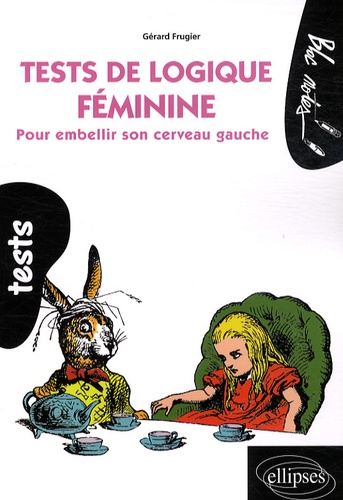 Gérard Frugier - Tests de logique féminine - Pour embellir son cerveau gauche.