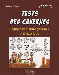 Gérard Frugier - Tests des cavernes - Logique et culture générale préhistorique.